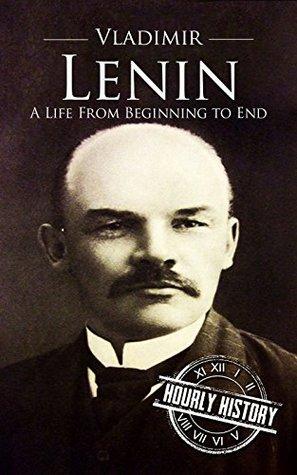 Vladimir Lenin: A Life From Beginning to End