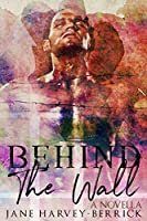 Behind The Wall: A Novella
