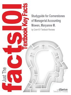 Studyguide for Cornerstones of Managerial Accounting by Mowen, Maryanne M., ISBN 9781285055121