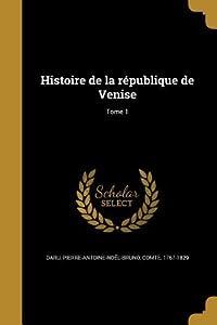 Histoire de La Republique de Venise; Tome 1