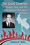 The Good Governor: Robert Ray and the Indochinese Refugees of Iowa