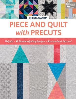 Piece And Quilt With Precuts 11 Quilts 18 Machine Quilting Designs