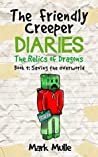 The Friendly Creeper Diaries: The Relics of Dragons (Book 9): Saving the Overworld (An Unofficial Minecraft Diary Book for Kids Ages 9 - 12 (Preteen)