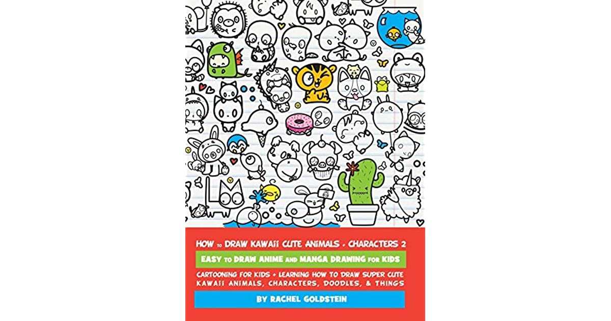 Image of: Baby Animals How To Draw Kawaii Cute Animals Characters 2 Easy To Draw Anime And Manga Drawing For Kids Cartooning For Kids Learning How To Draw Super Cute Kawaii Goodreads How To Draw Kawaii Cute Animals Characters 2 Easy To Draw Anime