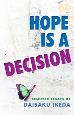 Hope Is a Decision: Selected Essays of Daisaku Ikeda
