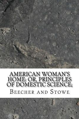 American Woman's Home: Or, Principles of Domestic Science;