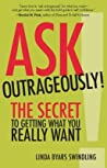 Ask Outrageously!: The Secret to Getting What You Really Want