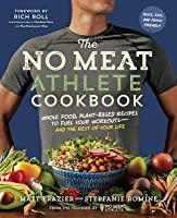 The No Meat Athlete Cookbook: Whole Food, Plant-Based Recipes to Fuel Your Workouts-And the Rest of Your Life
