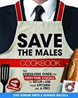 Save the Males Cookbook: The Stress-Free Guide for First-Time Cooks to Setup & Use Your Kitchen Like a Pro