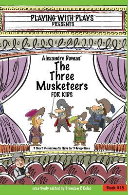 Alexandre Dumas' The Three Musketeers for Kids: 3 Short Melodramatic Plays for 3 Group Sizes