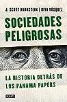 Sociedades peligrosas. La historia de los Panama Papers: La historia detrás de los Panamá Papers