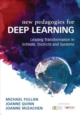 New Pedagogies for Deep Learning: Leading Transformation in Schools, Districts and Systems