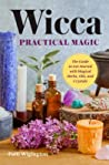 Wicca Practical Magic by Patti Wigington