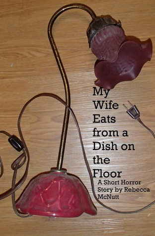 My Wife Eats From A Dish on the Floor: A Short Horror Story