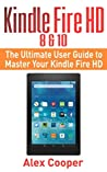 Kindle Fire HD 8 & 10: The Ultimate User Guide to Master Your Kindle Fire HD (2017 updated user guide, step-by-step guide, apps, user manual, smart device, ... services) (Amazon Prime, internet, guide)