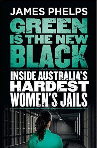 Green Is The New Black: Inside Australia's Hardest Women's Jails