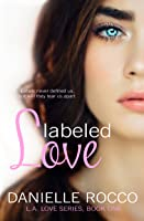 Labeled Love (L.A. Love, #1)
