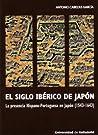 El siglo ibérico de Japón. La presencia Hispano-Portuguesa en Japón (1543-1643)