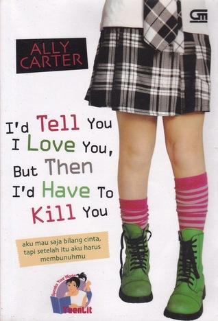Aku Mau Saja Bilang Cinta, Tapi Setelah Itu Aku Harus Membunuhmu: I'd Tell You I Love You, But Then I'd Have to Kill You