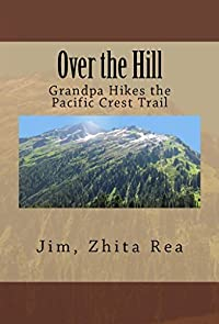 Over the Hill: Grandpa Hikes the Pacific Crest Trail