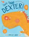 Don't Forget Dexter! (Dexter T. Rexter, #1)