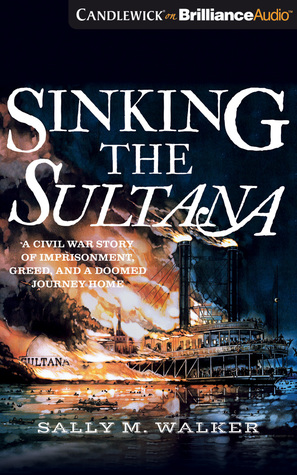 sinking the sultana a civil war story of imprisonment, greed, and a SS Sultana Pow List