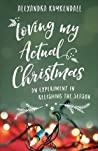 Loving My Actual Christmas: An Experiment in Relishing the Season by Alexandra Kuykendall