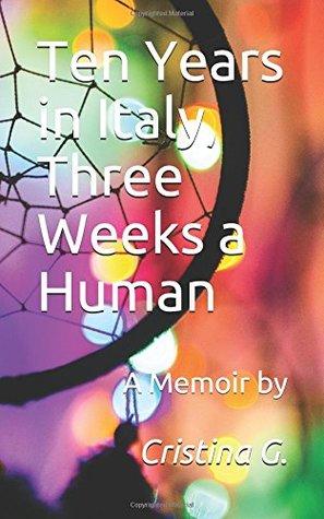 Ten Years in Italy, Three Weeks a Human: A Memoir
