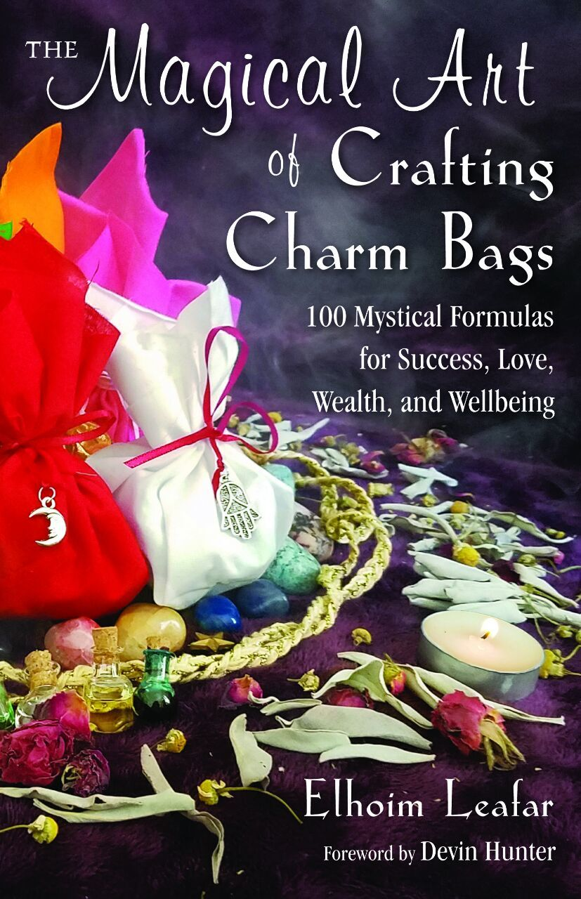 The Magical Art of Crafting Charm Bags 100 Mystical Formulas for Success, Love, Wealth, and Wellbeing
