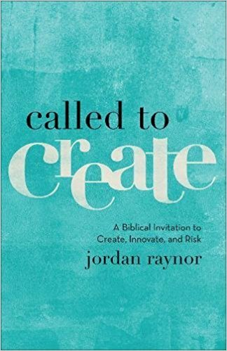 Called to Create A Biblical Invitation to Create, Innovate, and Risk