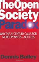 The Open Society Paradox: Why the Twenty-First Century Calls for More Openness--Not Less