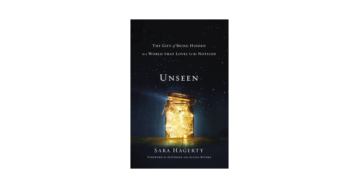 Download Unseen The Gift Of Being Hidden In A World That Loves To Be Noticed By Sara Hagerty