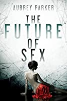 The Future of Sex (The Future of Sex, #1)