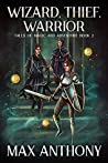 Wizard, Thief, Warrior (Tales of Magic and Adventure #2)