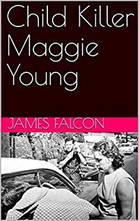 Child Killer Maggie Young