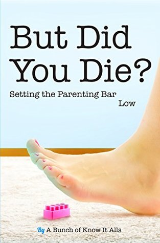 But Did You Die?: Setting the Parenting Bar Low