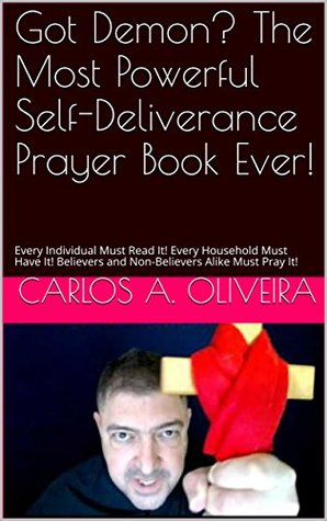 Got Demon? The Most Powerful Self-Deliverance Prayer Book