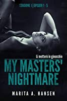 My Masters' Nightmare Stagione 1, Episodi 1 - 5 (The My Masters' Nightmare Collection, #1)