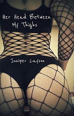 Her Head Between My Thighs Juniper Cayson