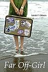 Far Off-Girl: 5 Years of Uncharted Wandering (Teenage Traveler)