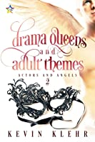 Drama Queens and Adult Themes (Actors and Angels, #2)