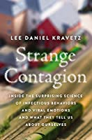 Strange Contagion: Inside the Surprising Science of Infectious Behaviors and Viral Emotions and What They Tell Us About Ourselves