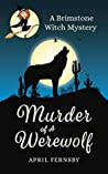 Murder of a Werewolf (Brimstone Witch Mystery #1)