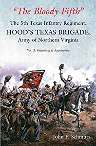 """""""The Bloody Fifth""""-The 5th Texas Infantry Regiment, Hood's Texas Brigade, Army of Northern Virginia: Volume 2: Gettysburg to Appomattox"""