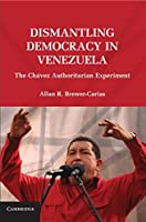 Dismantling Democracy in Venezuela: The Chávez Authoritarian Experiment