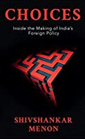Choices: Inside the Making of Indian Foreign Policy