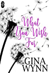 What You Wish For by Gina Wynn