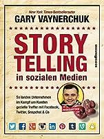 Storytelling in sozialen Medien-So landen Unternehmen im Kampf um Kunden gezielte Treffer mit Facebook, Twitter, Snapchat & Co