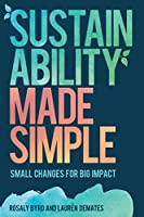 Sustainability Made Simple: Small Changes for Big Impact