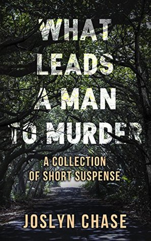 What Leads A Man To Murder: A Collection of Short Suspense